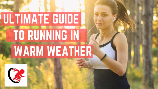 Ultimate Guide to running in warm weather